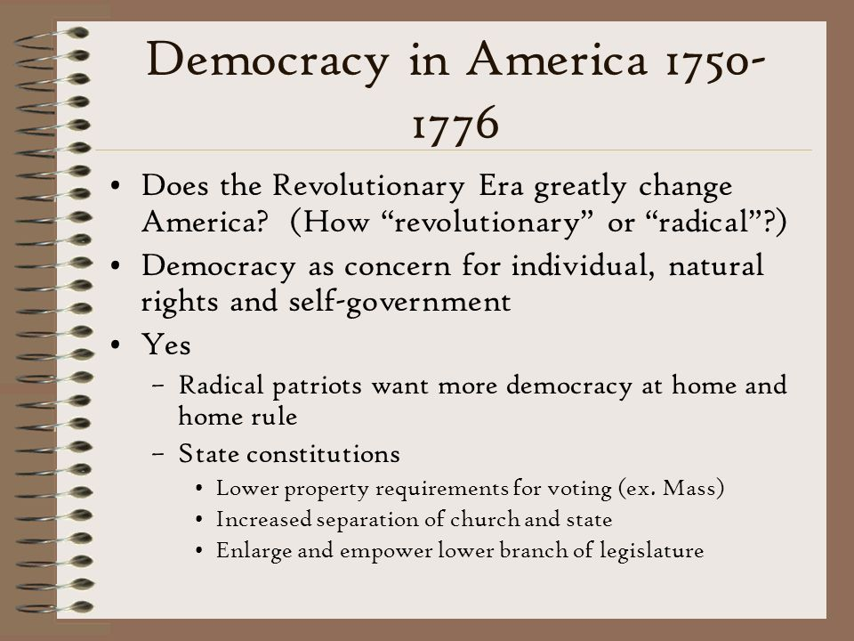 Democracy in America 1750-1776 Does the Revolutionary Era greatly change America (How revolutionary or radical )