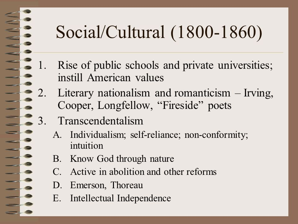Social/Cultural (1800-1860) Rise of public schools and private universities; instill American values.
