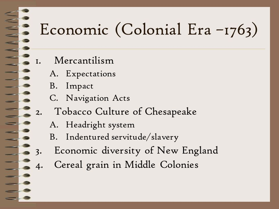 Economic (Colonial Era –1763)