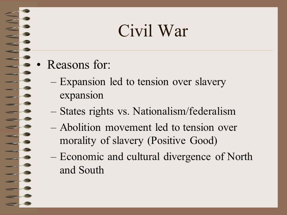 Civil War Reasons for: Expansion led to tension over slavery expansion