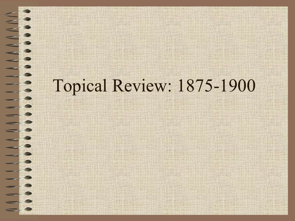 Topical Review: 1875-1900
