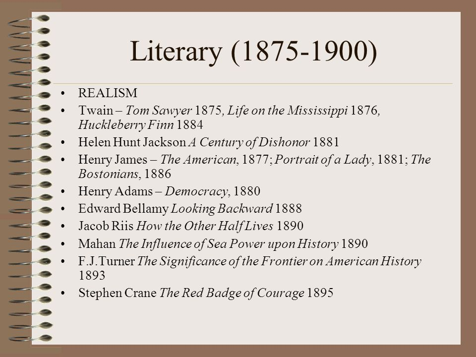 Literary (1875-1900) REALISM. Twain – Tom Sawyer 1875, Life on the Mississippi 1876, Huckleberry Finn 1884.