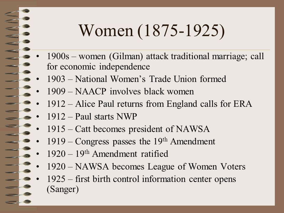 Women (1875-1925) 1900s – women (Gilman) attack traditional marriage; call for economic independence.