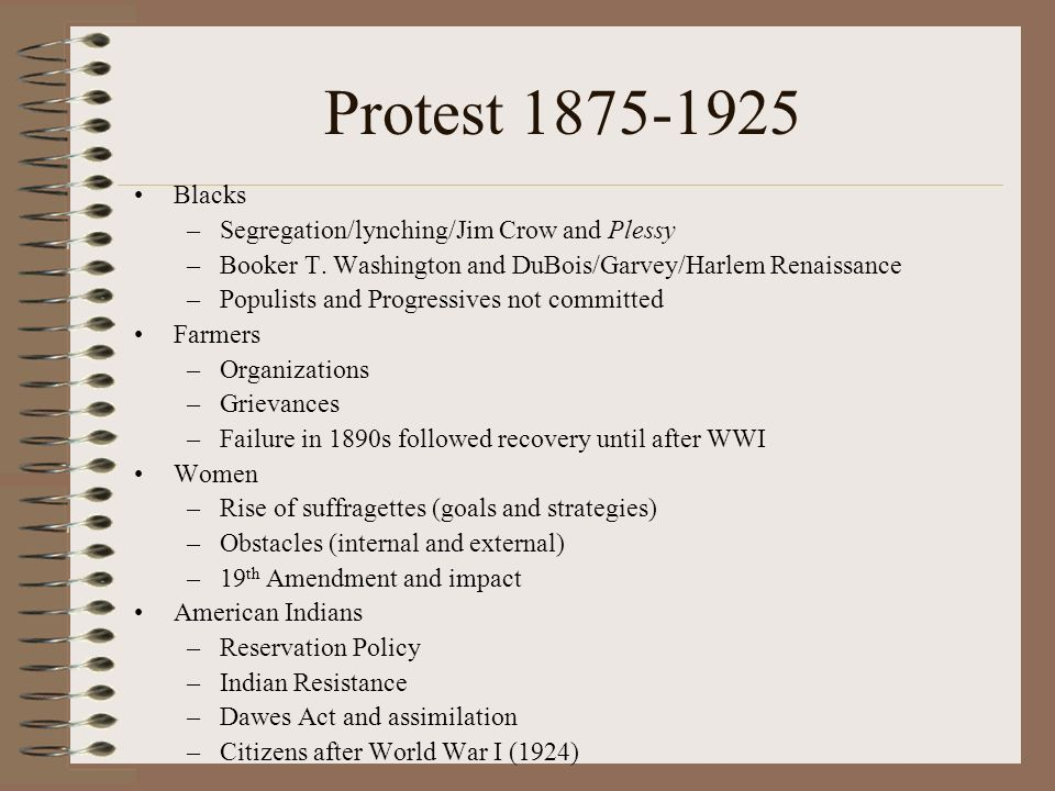 Protest 1875-1925 Blacks Segregation/lynching/Jim Crow and Plessy