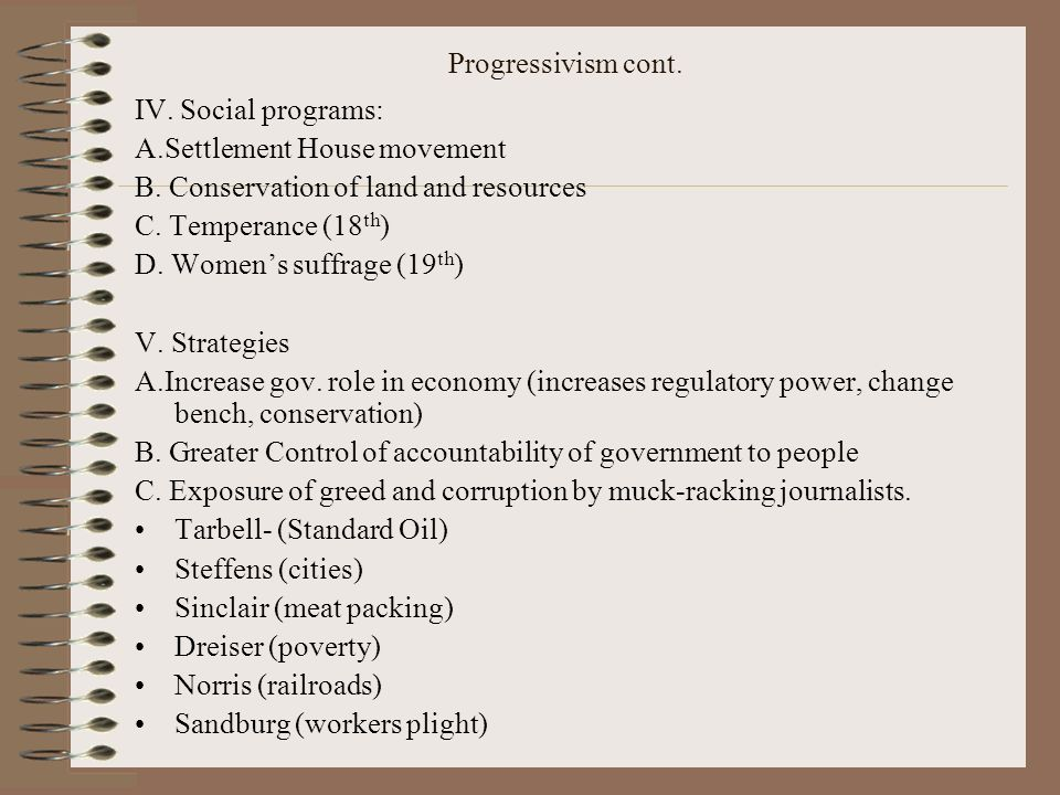 Progressivism cont. IV. Social programs: A.Settlement House movement. B. Conservation of land and resources.