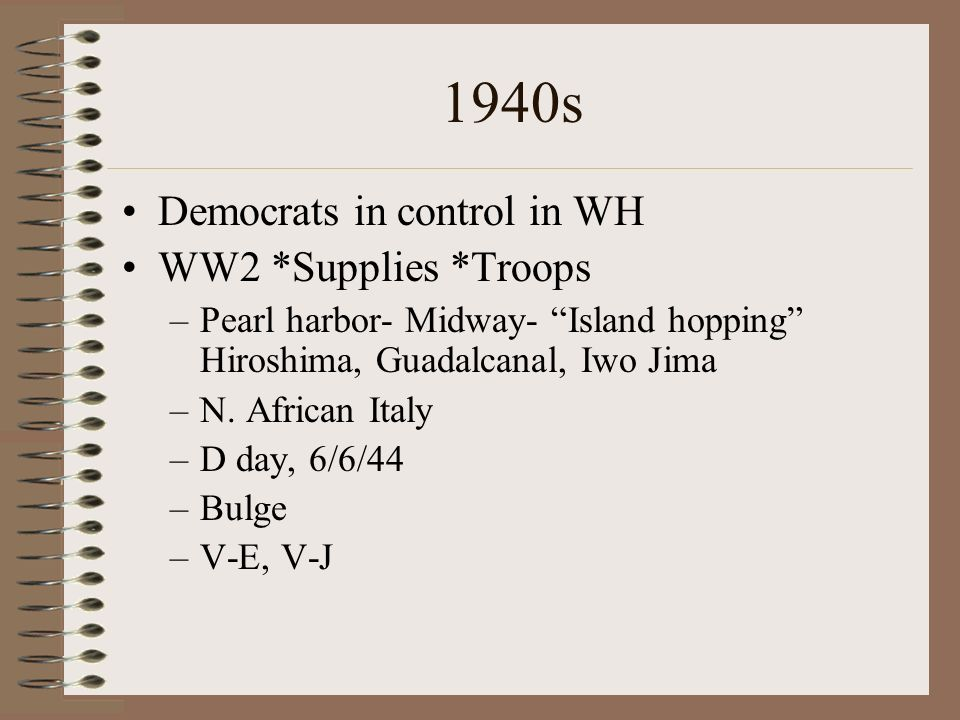 1940s Democrats in control in WH WW2 *Supplies *Troops