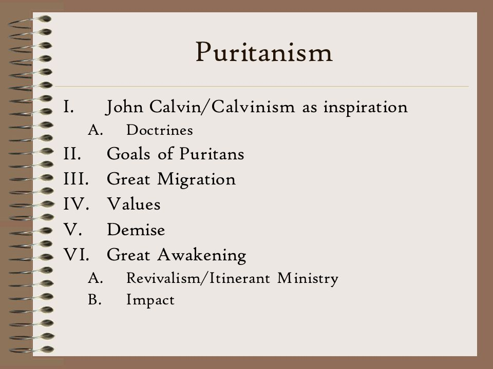 Puritanism John Calvin/Calvinism as inspiration Goals of Puritans