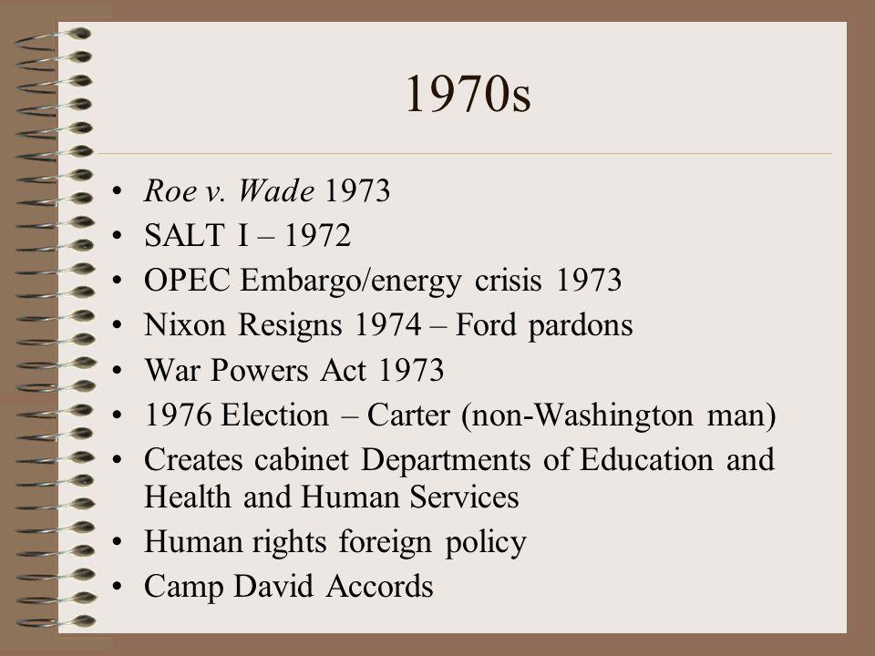 1970s Roe v. Wade 1973 SALT I – 1972 OPEC Embargo/energy crisis 1973