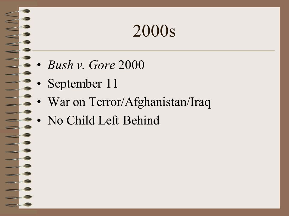 2000s Bush v. Gore 2000 September 11 War on Terror/Afghanistan/Iraq