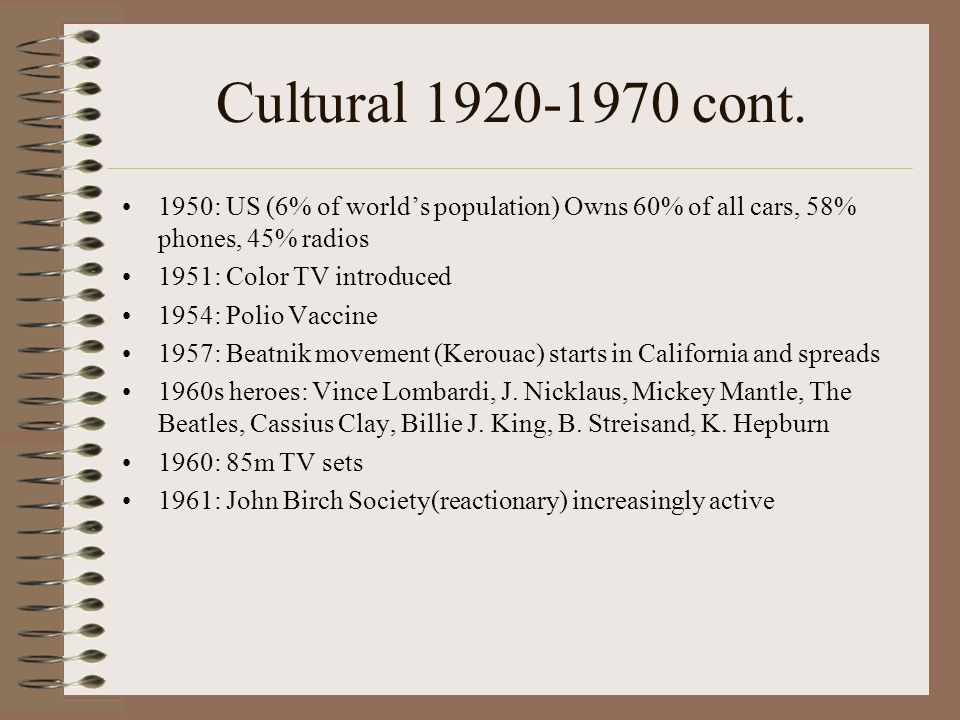 Cultural 1920-1970 cont. 1950: US (6% of world's population) Owns 60% of all cars, 58% phones, 45% radios.