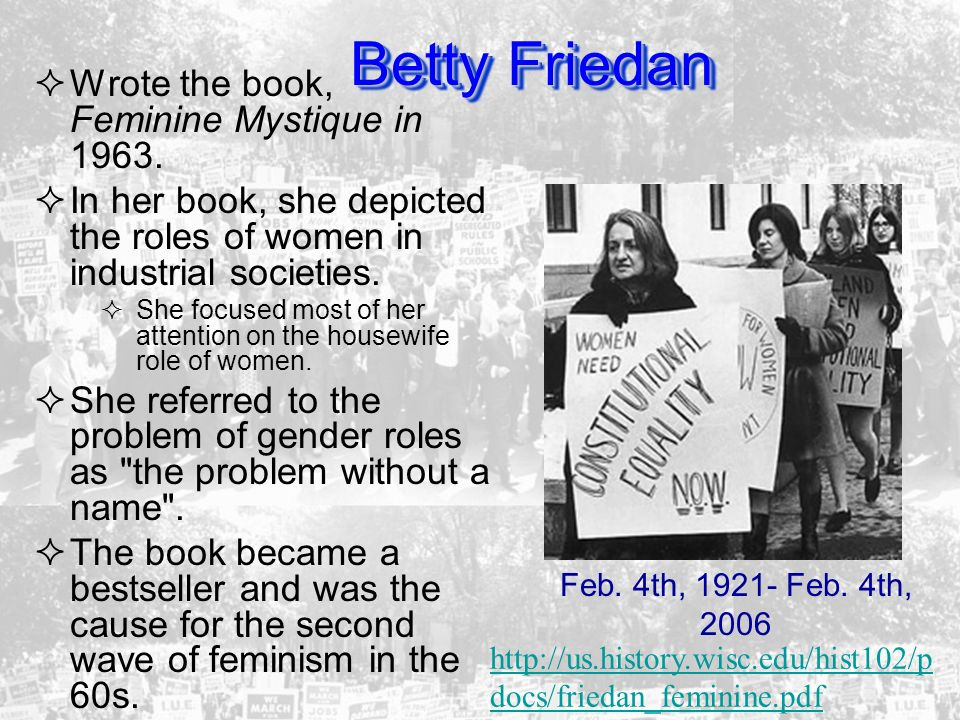 Betty Friedan Wrote the book, Feminine Mystique in 1963.