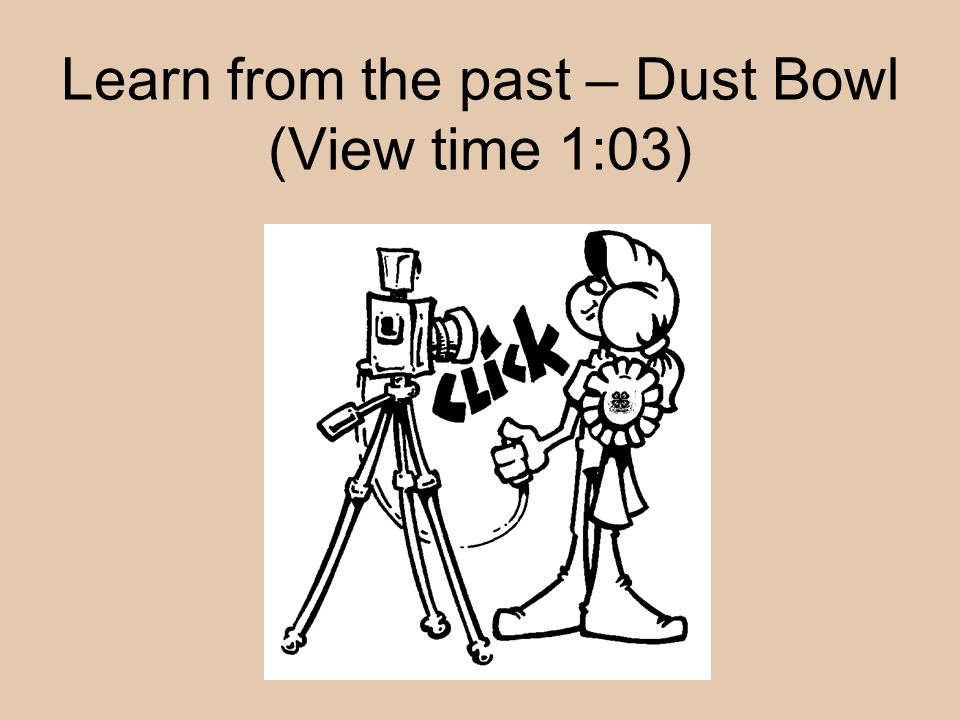 Learn from the past – Dust Bowl (View time 1:03)