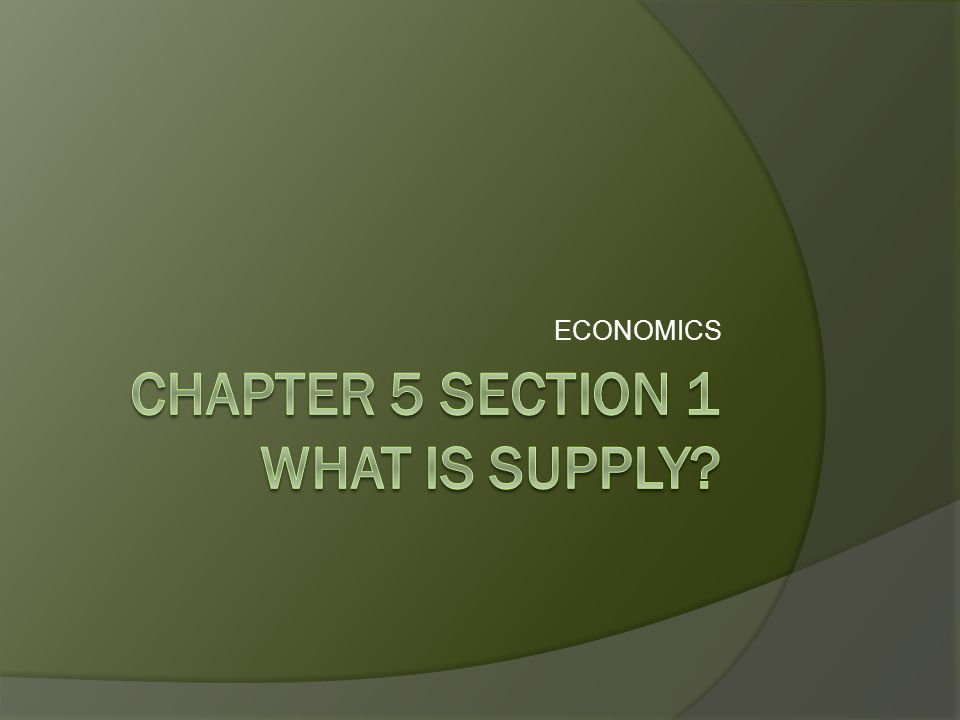 Chapter 5 Section 1 What is Supply