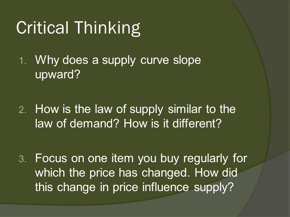 Critical Thinking Why does a supply curve slope upward