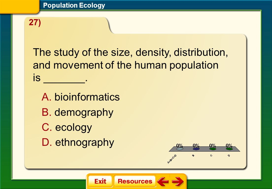 Population Ecology 27) The study of the size, density, distribution, and movement of the human population is _______.