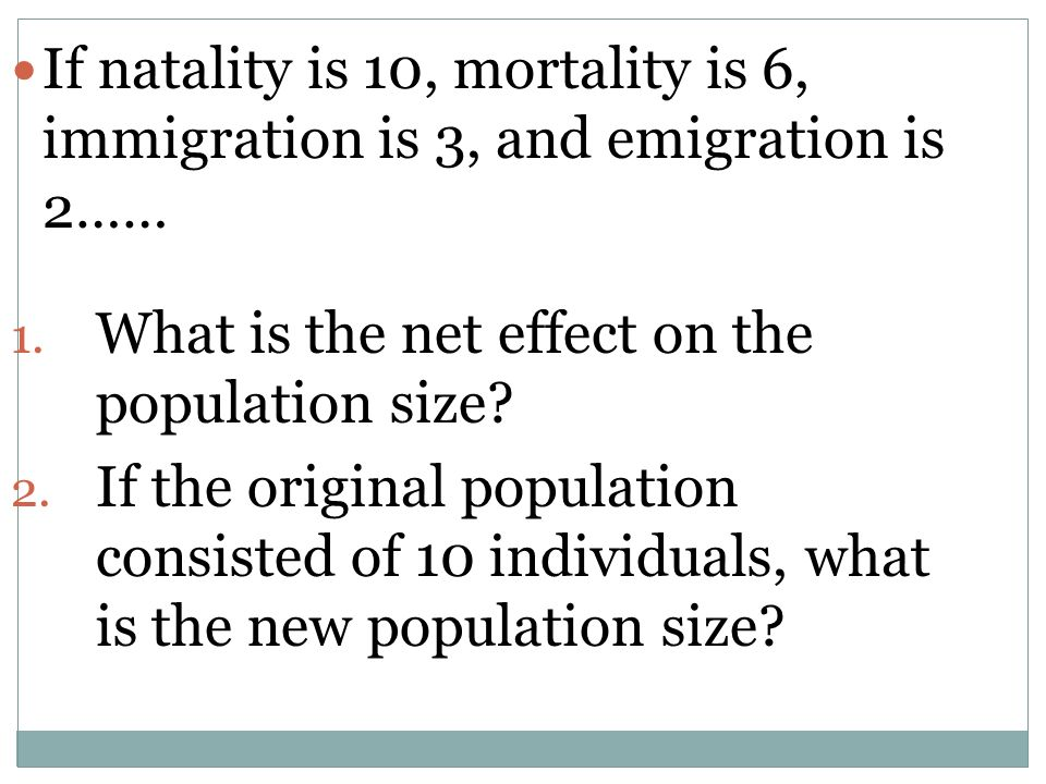 If natality is 10, mortality is 6, immigration is 3, and emigration is 2……