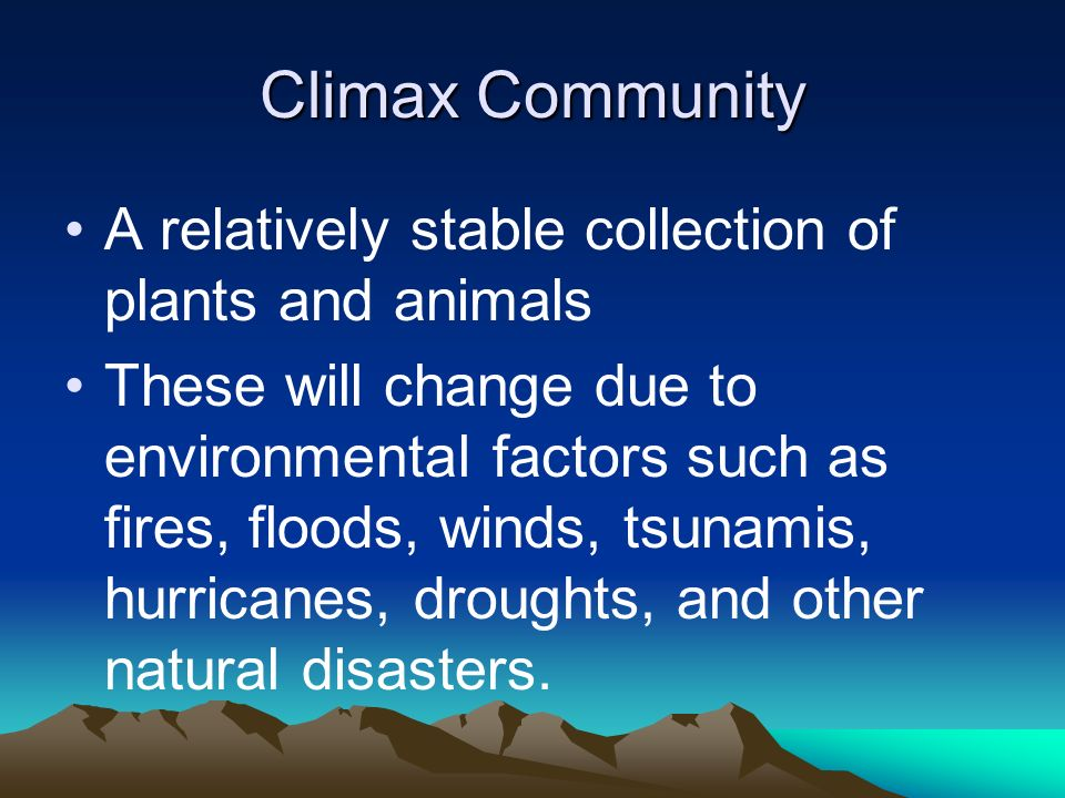 Climax Community A relatively stable collection of plants and animals