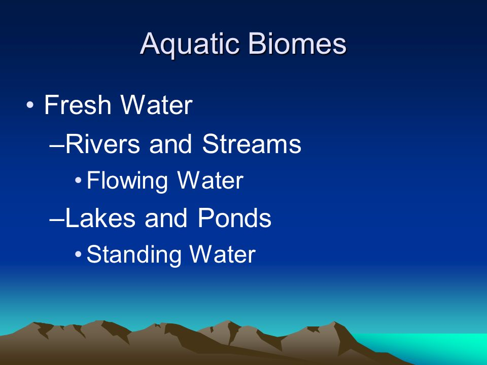 Aquatic Biomes Fresh Water Rivers and Streams Lakes and Ponds
