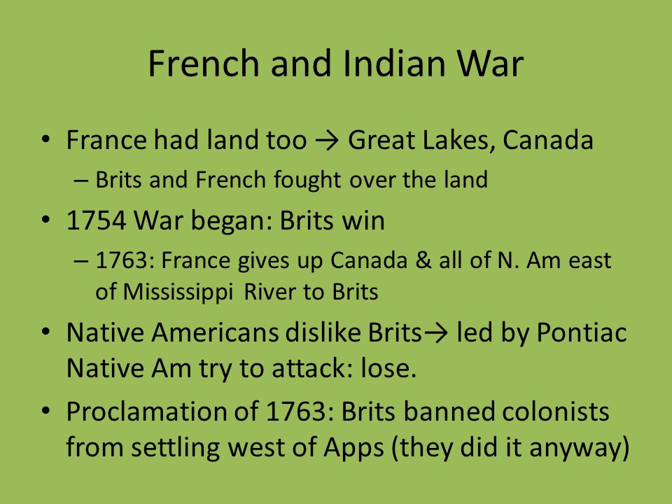 French and Indian War France had land too → Great Lakes, Canada