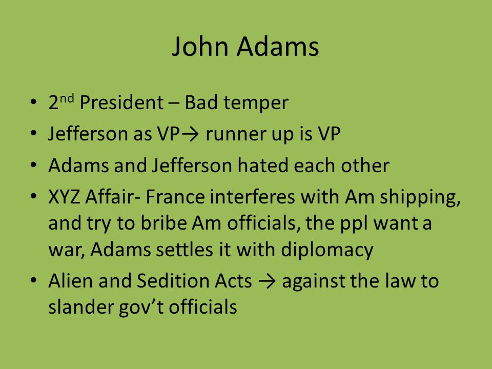 John Adams 2nd President – Bad temper Jefferson as VP→ runner up is VP