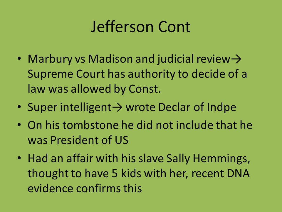 Jefferson Cont Marbury vs Madison and judicial review→ Supreme Court has authority to decide of a law was allowed by Const.