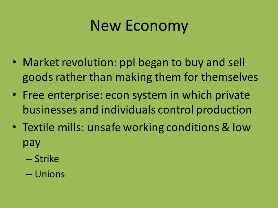 New Economy Market revolution: ppl began to buy and sell goods rather than making them for themselves.