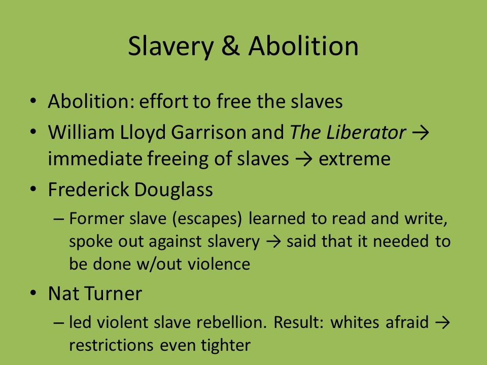 Slavery & Abolition Abolition: effort to free the slaves