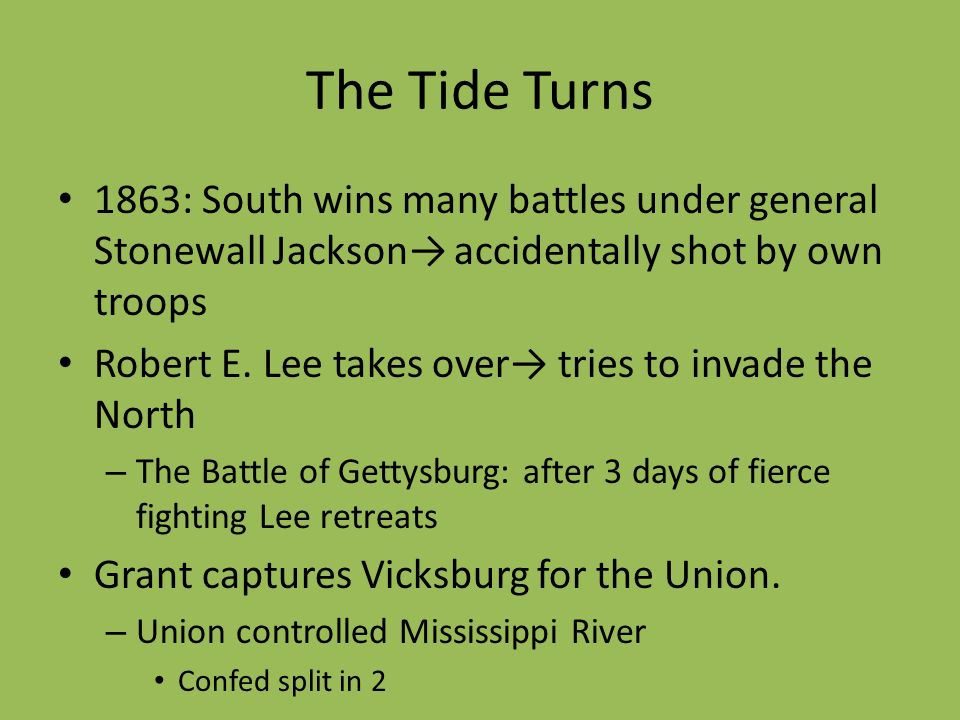 The Tide Turns 1863: South wins many battles under general Stonewall Jackson→ accidentally shot by own troops.