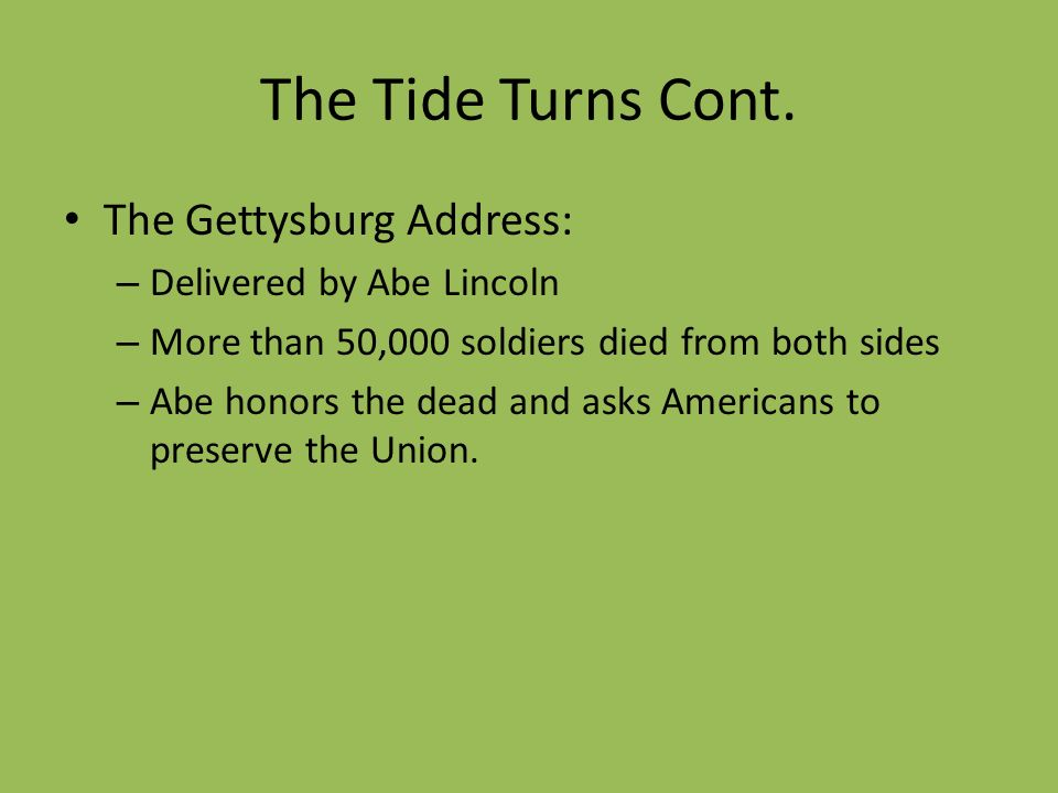 The Tide Turns Cont. The Gettysburg Address: Delivered by Abe Lincoln