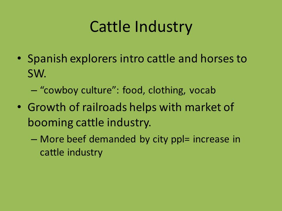 Cattle Industry Spanish explorers intro cattle and horses to SW.