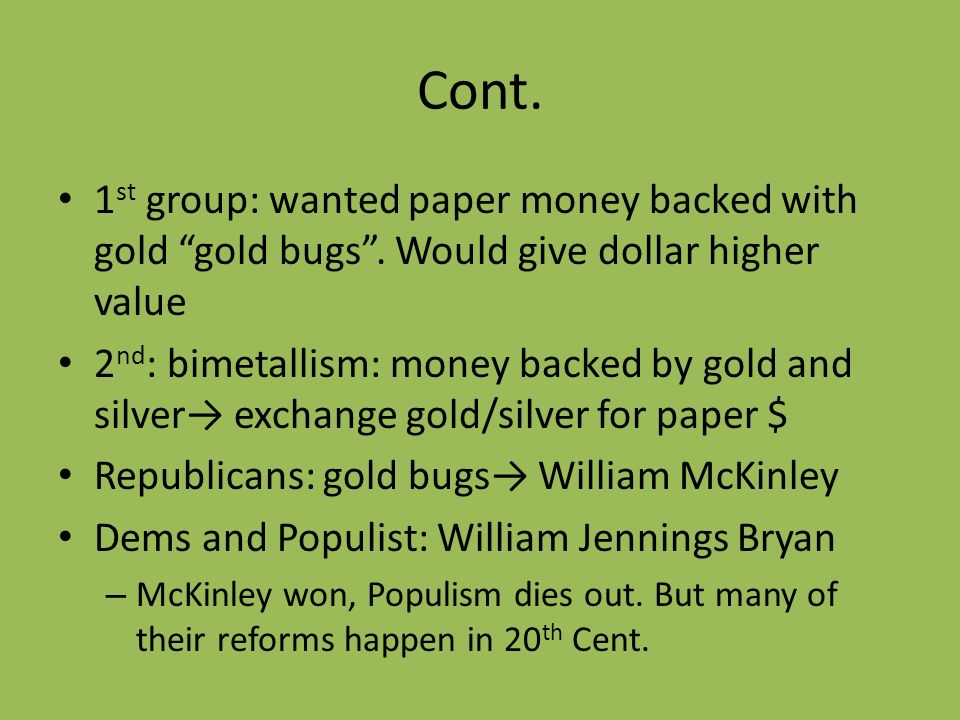 Cont. 1st group: wanted paper money backed with gold gold bugs . Would give dollar higher value.