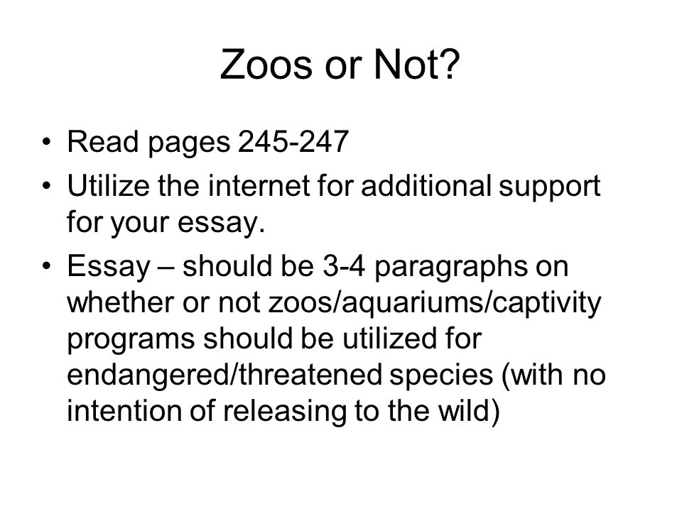 Zoos or Not Read pages 245-247. Utilize the internet for additional support for your essay.
