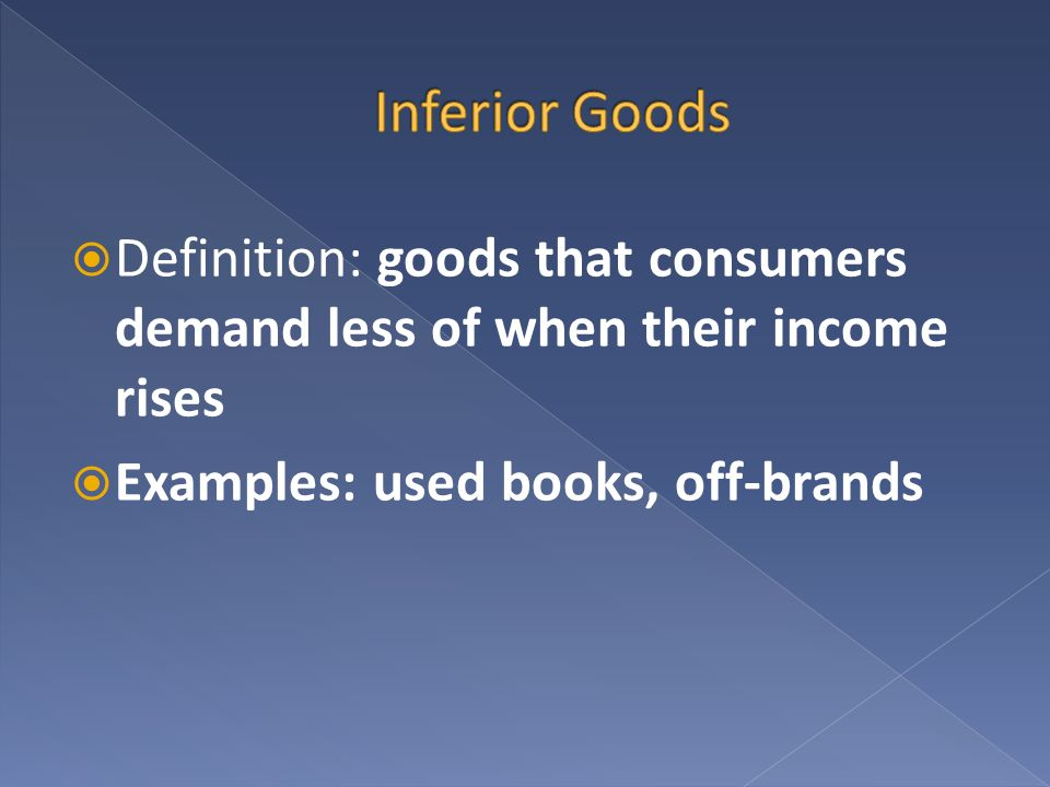 Inferior Goods Definition: goods that consumers demand less of when their income rises.
