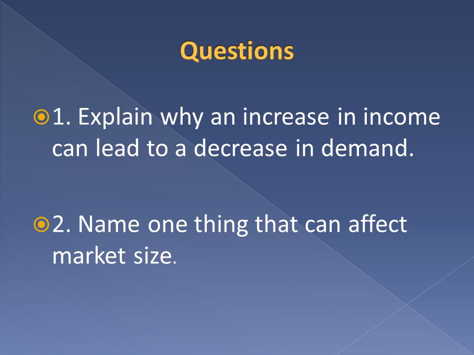 Questions 1. Explain why an increase in income can lead to a decrease in demand.