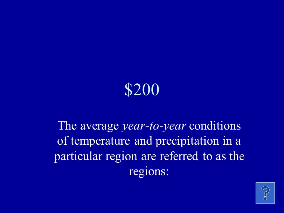 $200 The average year-to-year conditions of temperature and precipitation in a particular region are referred to as the regions: