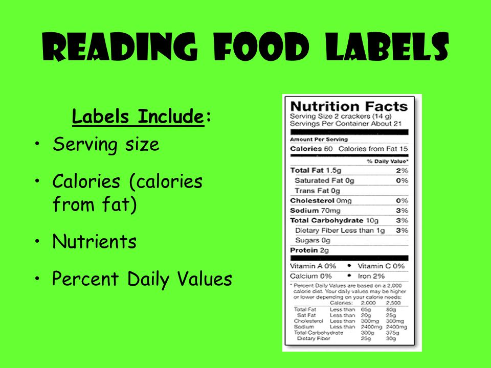 Reading Food Labels Labels Include: Serving size