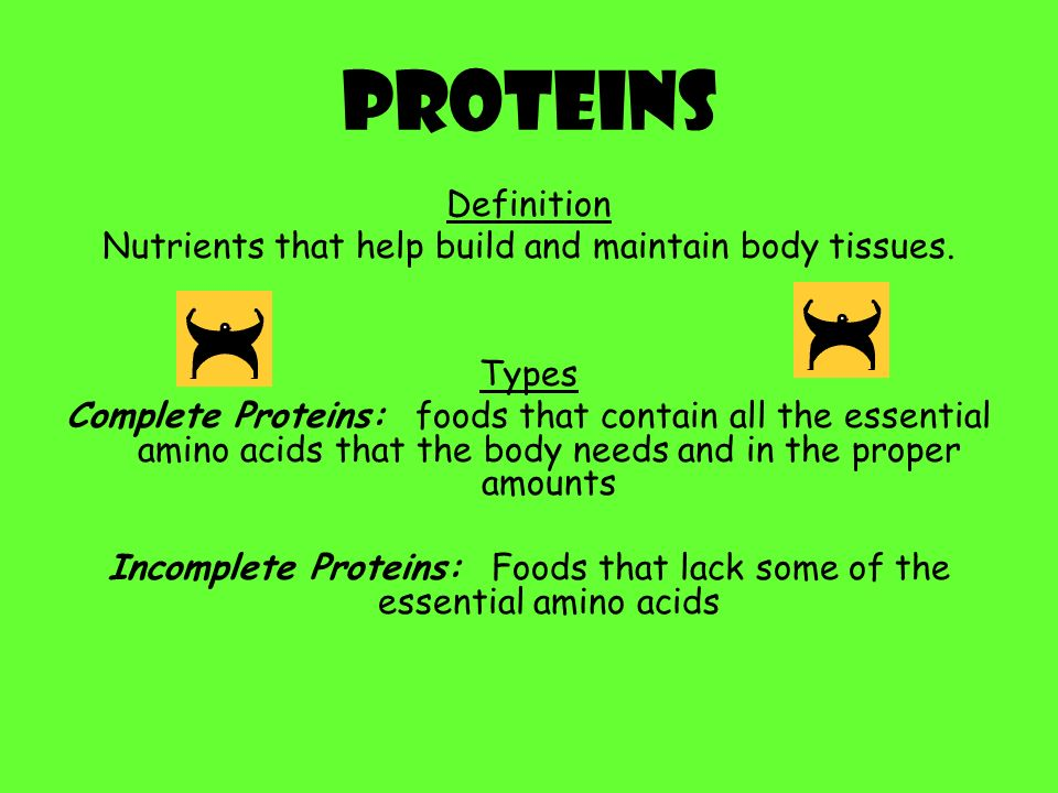 Proteins Definition. Nutrients that help build and maintain body tissues. Types.
