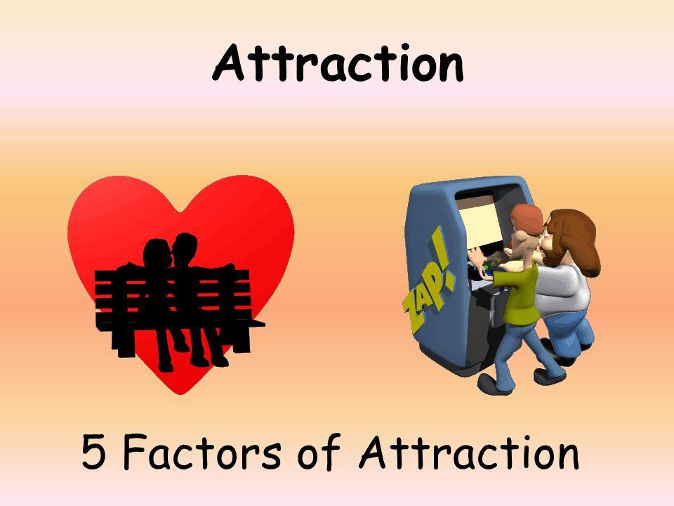 Attraction 5 Factors of Attraction