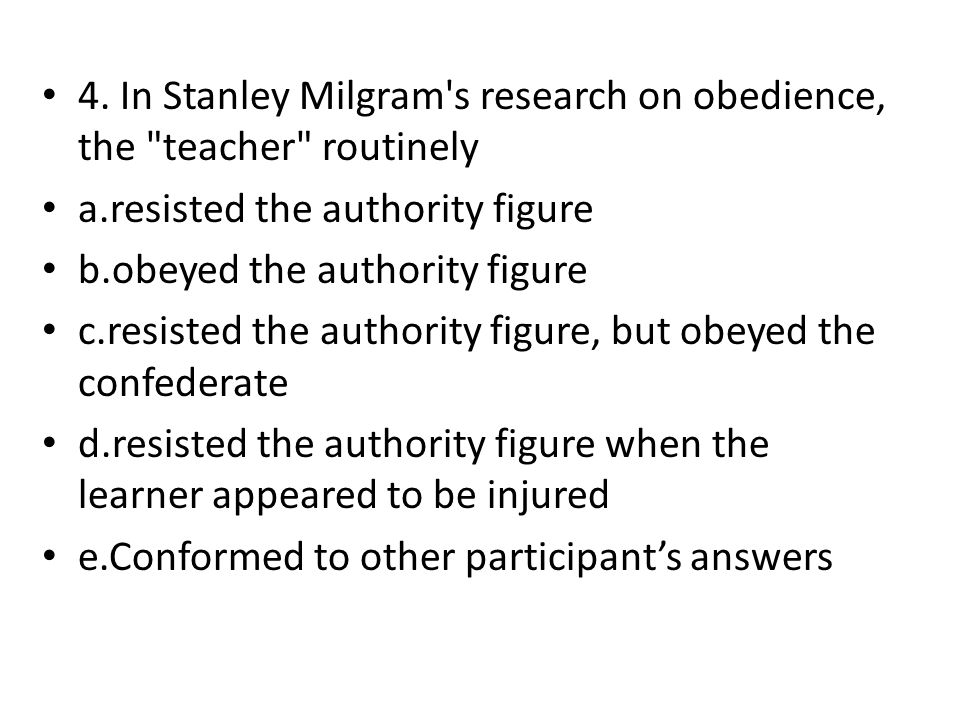 4. In Stanley Milgram s research on obedience, the teacher routinely