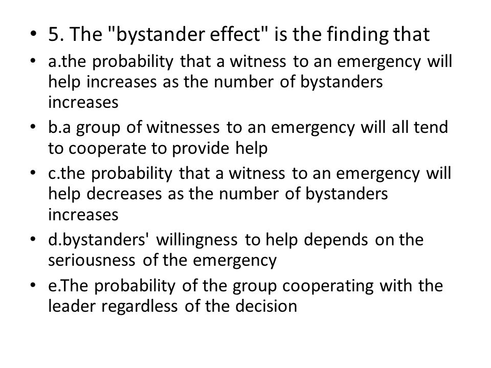5. The bystander effect is the finding that