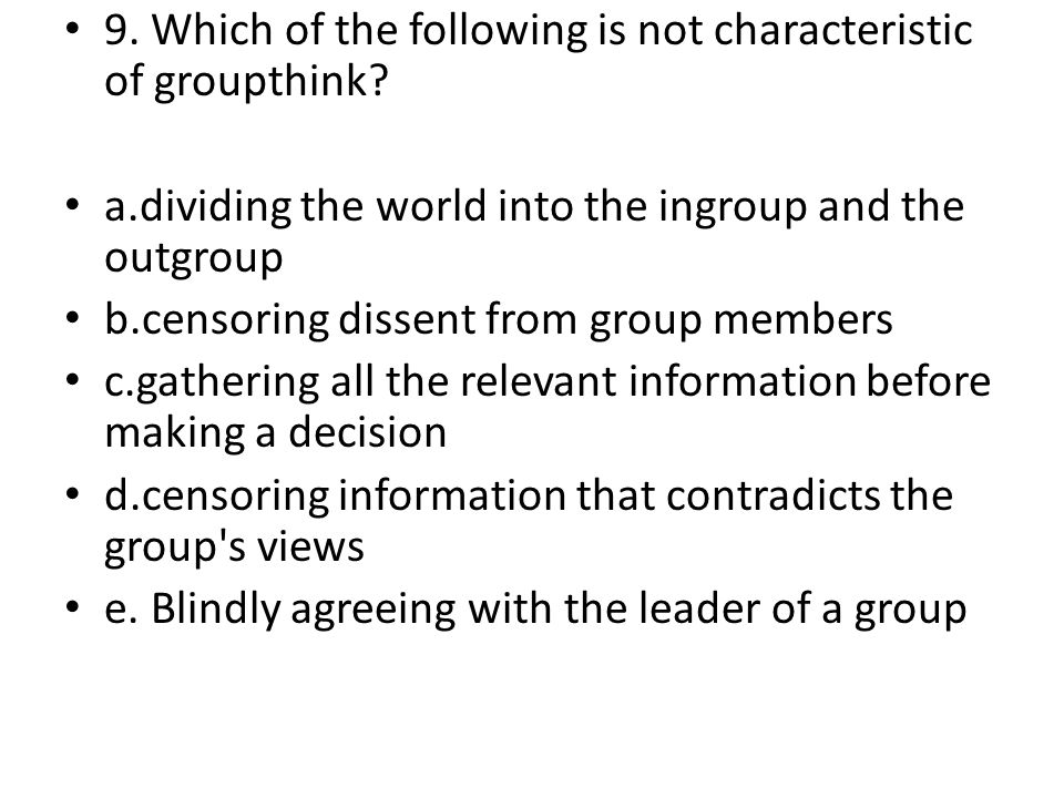 9. Which of the following is not characteristic of groupthink