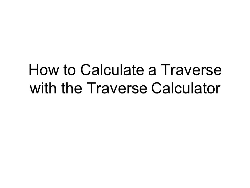 How to Calculate a Traverse with the Traverse Calculator