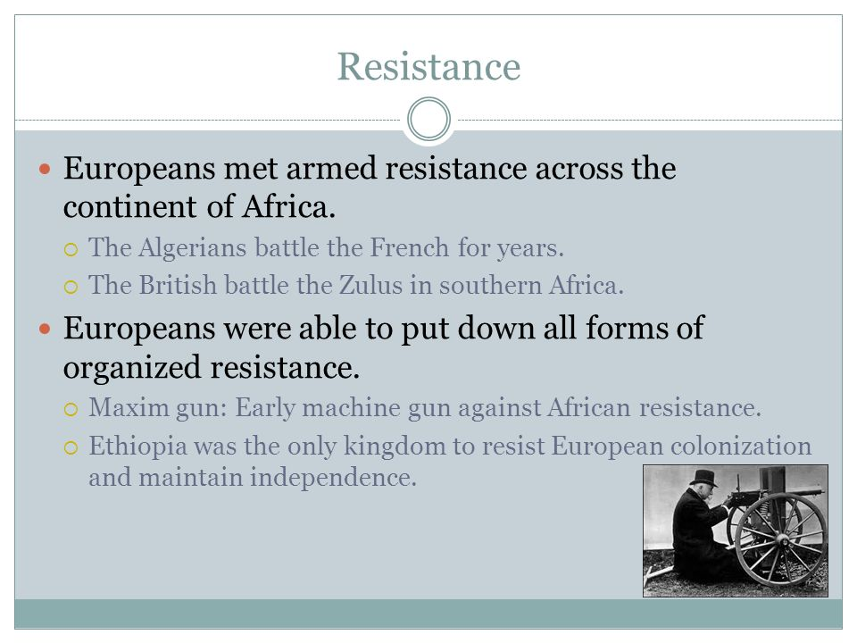Resistance Europeans met armed resistance across the continent of Africa. The Algerians battle the French for years.