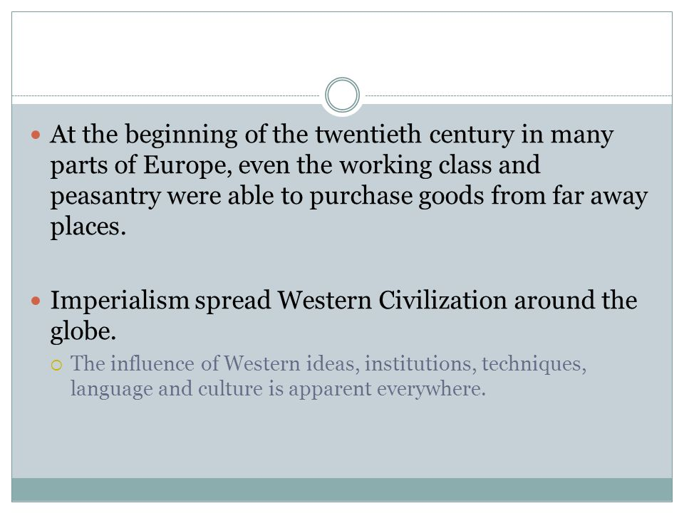 Imperialism spread Western Civilization around the globe.