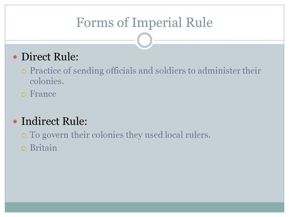 Forms of Imperial Rule Direct Rule: Indirect Rule: