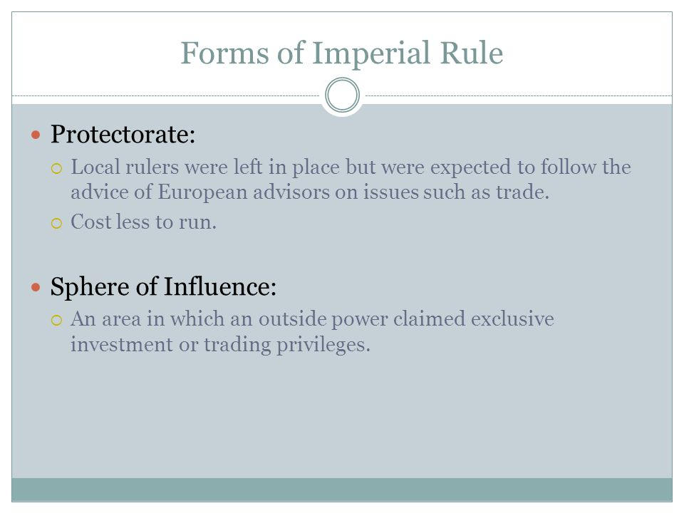 Forms of Imperial Rule Protectorate: Sphere of Influence: