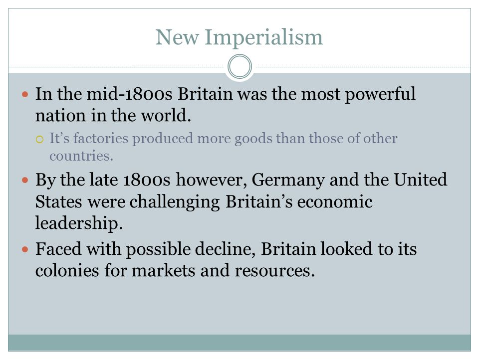 New Imperialism In the mid-1800s Britain was the most powerful nation in the world.