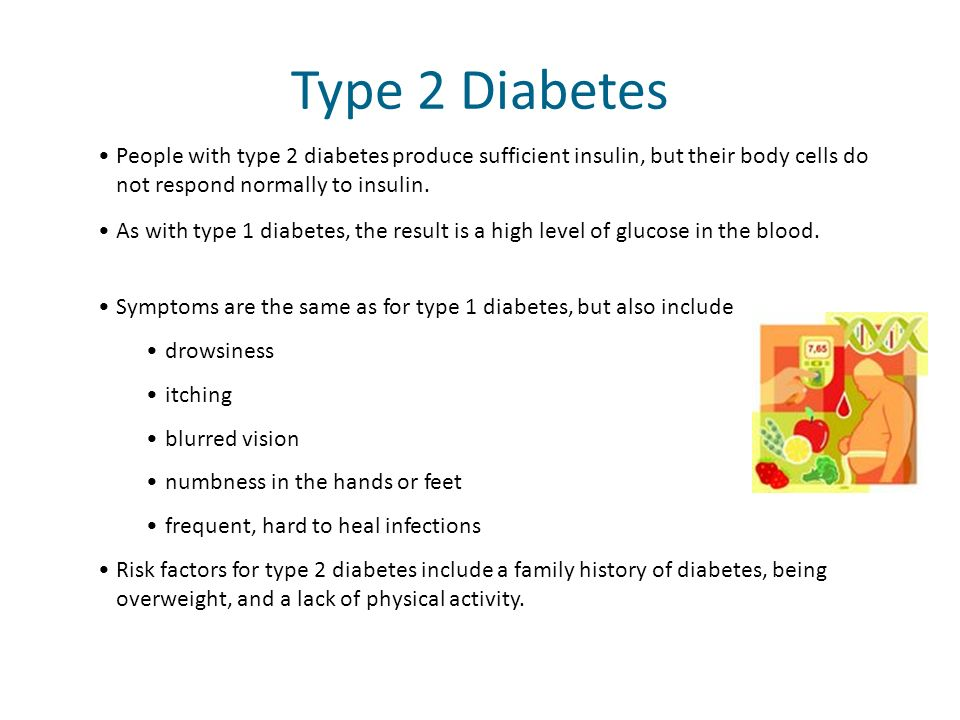 Type 2 Diabetes People with type 2 diabetes produce sufficient insulin, but their body cells do not respond normally to insulin.