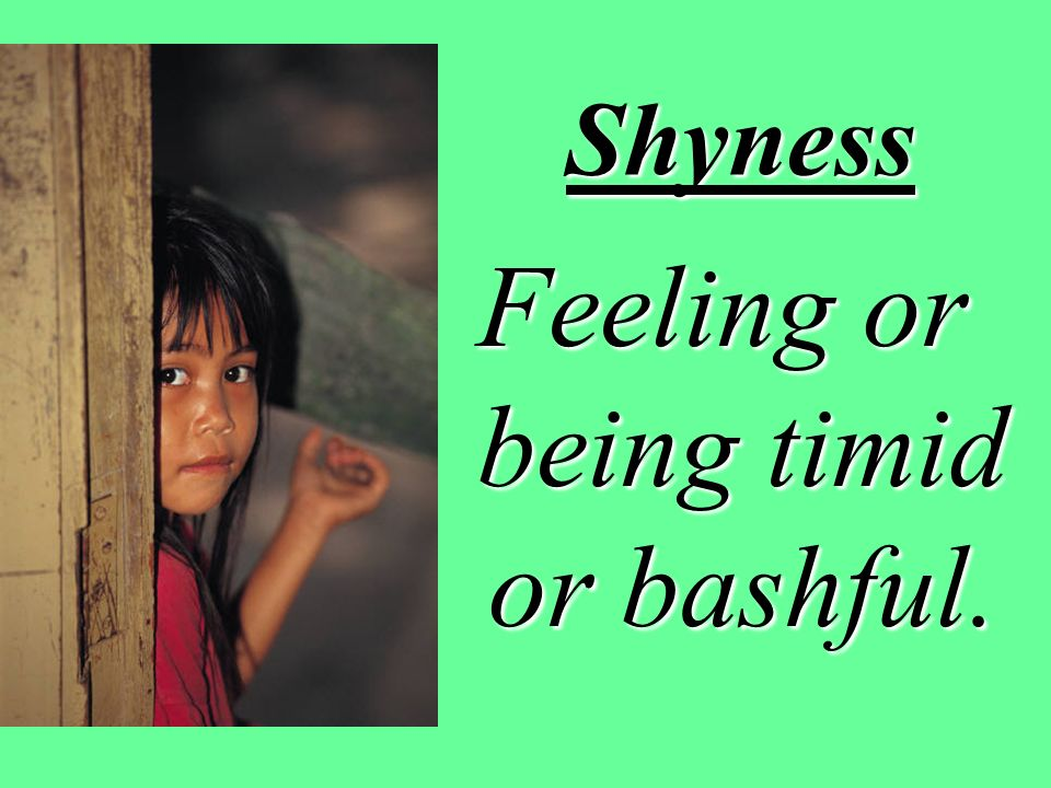 Feeling or being timid or bashful.