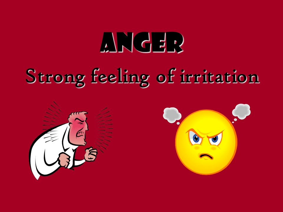 Strong feeling of irritation